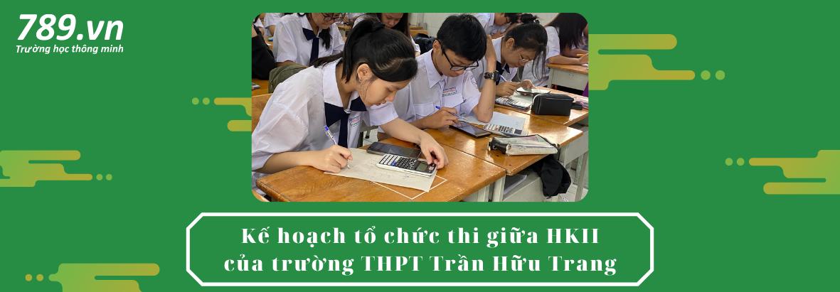 Kế hoạch tổ chức thi giữa HKII của trường THPT Trần Hữu Trang