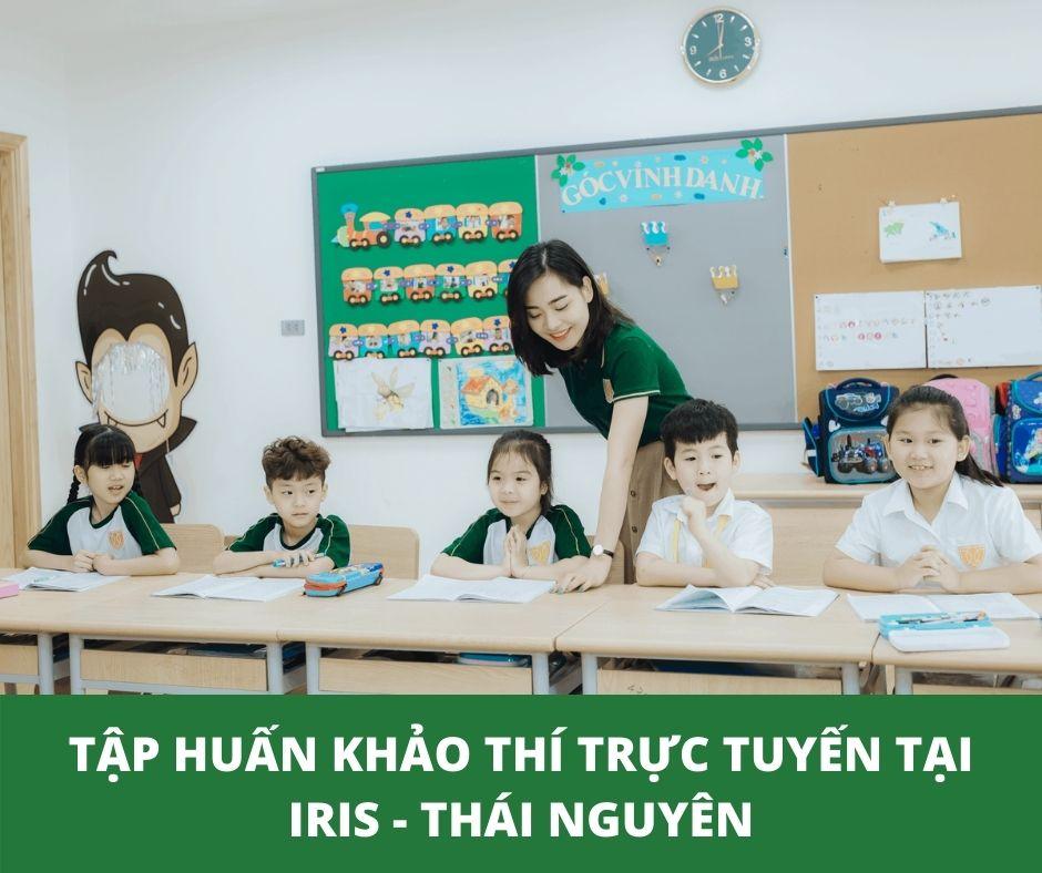 Tập huấn triển khai khảo thí trực tuyến tại trường liên cấp quốc tế IRIS - Thái Nguyên