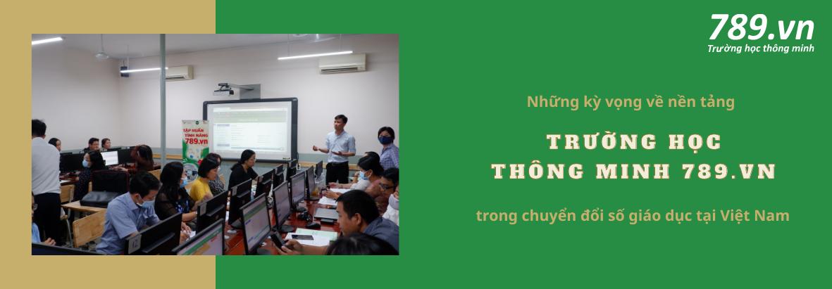 Những kỳ vọng về nền tảng Trường học thông minh 789.vn trong chuyển đổi số giáo dục tại Việt Nam